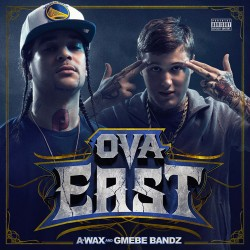 A-Wax & Gmebe Bandz - Ova East - CD